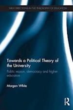 Towards a Political Theory of the University (New Directions in the Philosophy of Education)