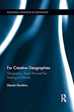 For Creative Geographies : Geography, Visual Arts and the Making of Worlds