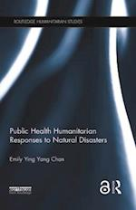 Public Health Humanitarian Responses to Natural Disasters (Routledge Humanitarian Studies)