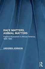 Race Matters, Animal Matters (Perspectives on the Non Human in Literature and Culture)