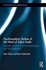 Psychoanalytic Studies of the Work of Adam Smith (Psychoanalytic Explorations)