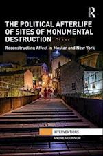 The Political Afterlife of Sites of Monumental Destruction (Interventions)