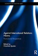 Against International Relations Norms (Worlding Beyond the West)