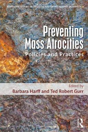 Preventing Mass Atrocities : Policies and Practices
