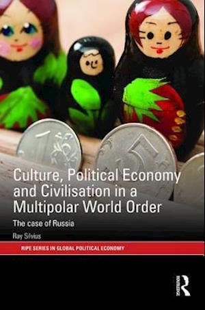 Culture, Political Economy and Civilisation in a Multipolar World Order