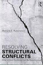 Resolving Structural Conflicts (Routledge Studies in Peace and Conflict Resolution)