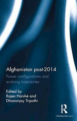 Afghanistan Post-2014 : Power configurations and evolving trajectories