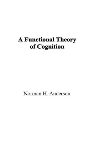 A Functional Theory of Cognition