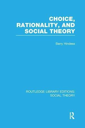 Choice, Rationality and Social Theory (RLE Social Theory)