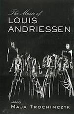 Music of Louis Andriessen af Maja Trochimczyk
