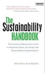 The Sustainability Handbook : The Complete Management Guide to Achieving Social, Economic and Environmental Responsibility