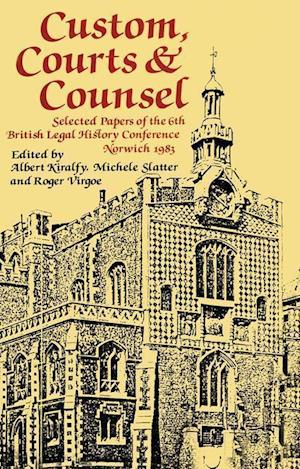 Custom, Courts, and Counsel : Selected Papers of the 6th British Legal History Conference, Norwich 1983