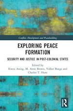 Exploring Peace Formation (Studies in Conflict, Development and Peacebuilding)