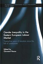 Gender Inequality in the Eastern European Labour Market (Routledge Contemporary Russia and Eastern Europe)