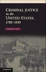 Criminal Justice in the United States, 1789-1939 (New Histories of American Law)