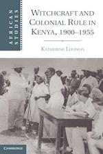 Witchcraft and Colonial Rule in Kenya, 1900-1955 (AFRICAN STUDIES)