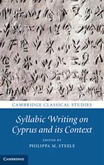 Syllabic Writing on Cyprus and its Context (Cambridge Classical Studies)