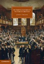 Picturing Reform in Victorian Britain (CAMBRIDGE STUDIES IN NINETEENTH-CENTURY LITERATURE AND CULTURE)