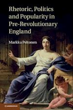 Rhetoric, Politics and Popularity in Pre-Revolutionary England af Markku Peltonen