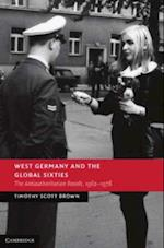 West Germany and the Global Sixties af Timothy Scott Brown