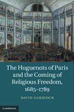 Huguenots of Paris and the Coming of Religious Freedom, 1685-1789 af David Garrioch
