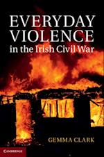 Everyday Violence in the Irish Civil War af Gemma Clark