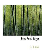 Beet-Root Sugar af E. B. Grant