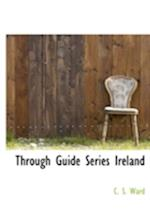 Through Guide Series Ireland af C. S. Ward