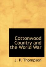 Cottonwood Country and the World War af J. P. Thompson
