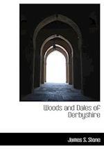 Woods and Dales of Derbyshire af James S. Stone