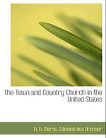 The Town and Country Church in the United States af H. N. Morse, Edmund Des Brunner