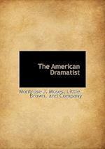 The American Dramatist af Montrose J. Moses