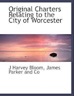 Original Charters Relating to the City of Worcester af J. Harvey Bloom