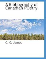 A Bibliography of Canadian Poetry af C. C. James