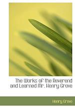 The Works of the Reverend and Learned Mr. Henry Grove af Henry Grove