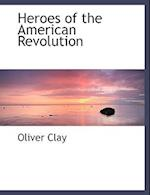 Heroes of the American Revolution af Oliver Clay