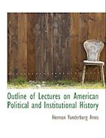 Outline of Lectures on American Political and Institutional History af Herman Vandenburg Ames