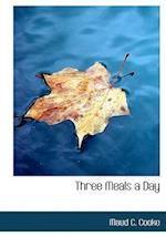 Three Meals a Day af Maud C. Cooke