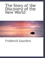 The Story of the Discovery of the New World af Frederick Saunders