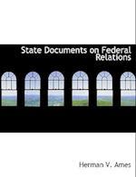 State Documents on Federal Relations af Herman Vandenburg Ames