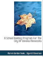A School Building Program for the City of Winona Minnesota af Sigurd B. Severson, Mervin Gordon Neale
