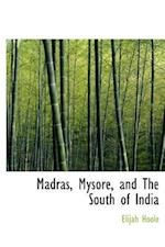 Madras, Mysore, and the South of India af Elijah Hoole