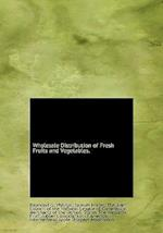 Wholesale Distribution of Fresh Fruits and Vegetables. af Raymond G. Phillips, Samuel Fraser
