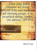 Arthur James Balfour as Philosopher and Thinker af Wilfrid M. Short