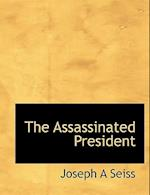 The Assassinated President af Joseph a. Seiss