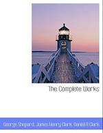 The Complete Works af George Shepard, James Henry Clark, Daniel A. Clark