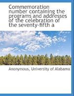 Commemoration Number Containing the Programs and Addresses of the Celebration of the Seventy-Fifth a af Anonymous