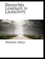 Deutsches Lesebuch in Lautschrift af Wilhelm Vietor, Wilhelm Vitor