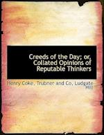 Creeds of the Day; or, Collated Opinions of Reputable Thinkers