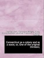 Connecticut as a Colony and as a State; Or, One of the Original Thirteen; af Ellen Strong Bartlett, Samuel Hart, Forrested Morgan